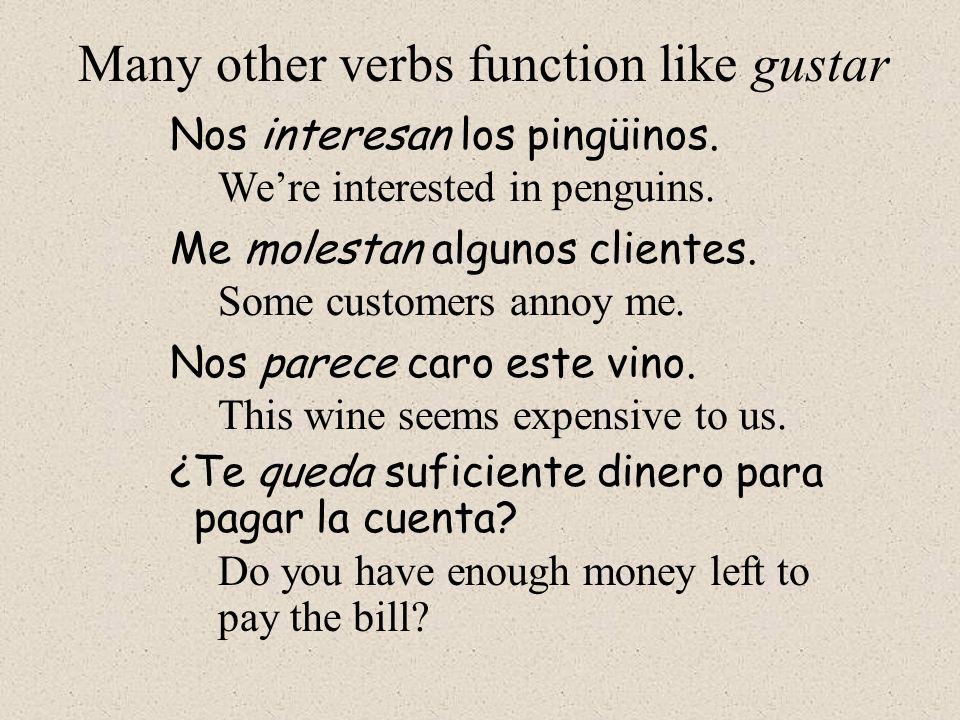 ¿Te queda suficiente dinero para pagar la cuenta? This wine seems expensive to us. Nos parece caro este vino. Do you have enough money left to pay the