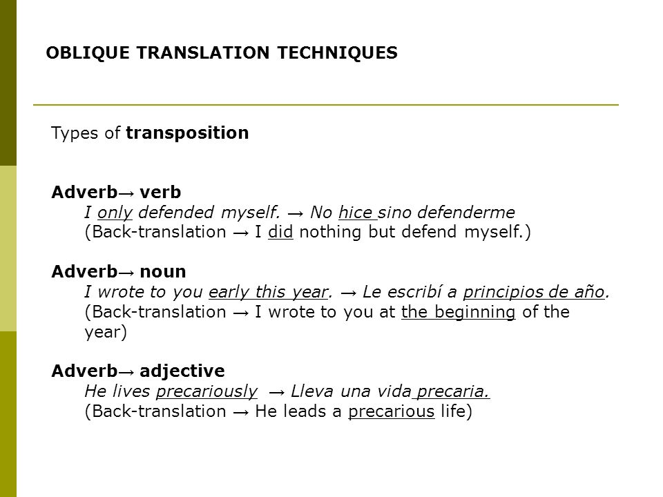 Types of transposition Adverb verb I only defended myself. No hice sino defenderme (Back-translation I did nothing but defend myself.) Adverb noun I w