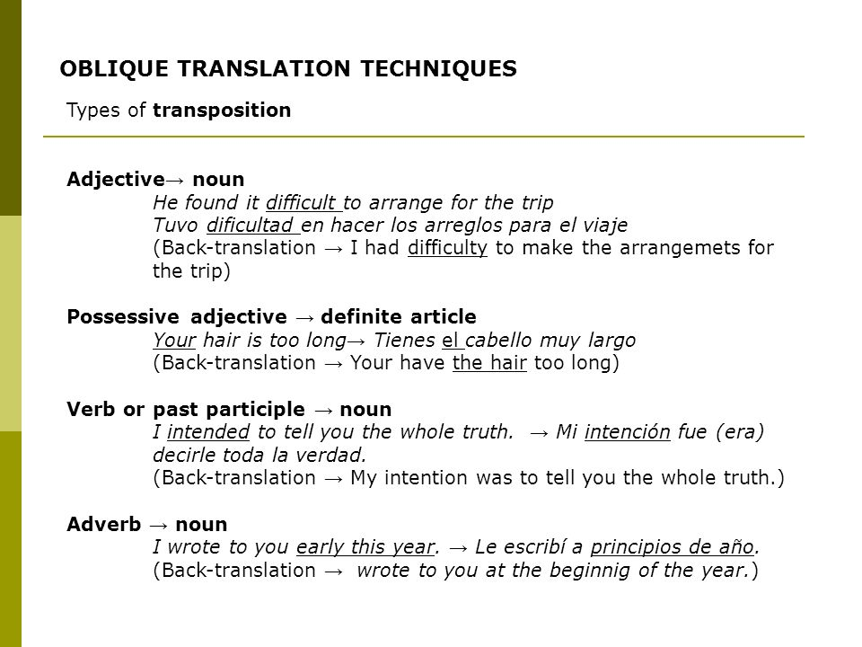 Types of transposition Adjective noun He found it difficult to arrange for the trip Tuvo dificultad en hacer los arreglos para el viaje (Back-translat