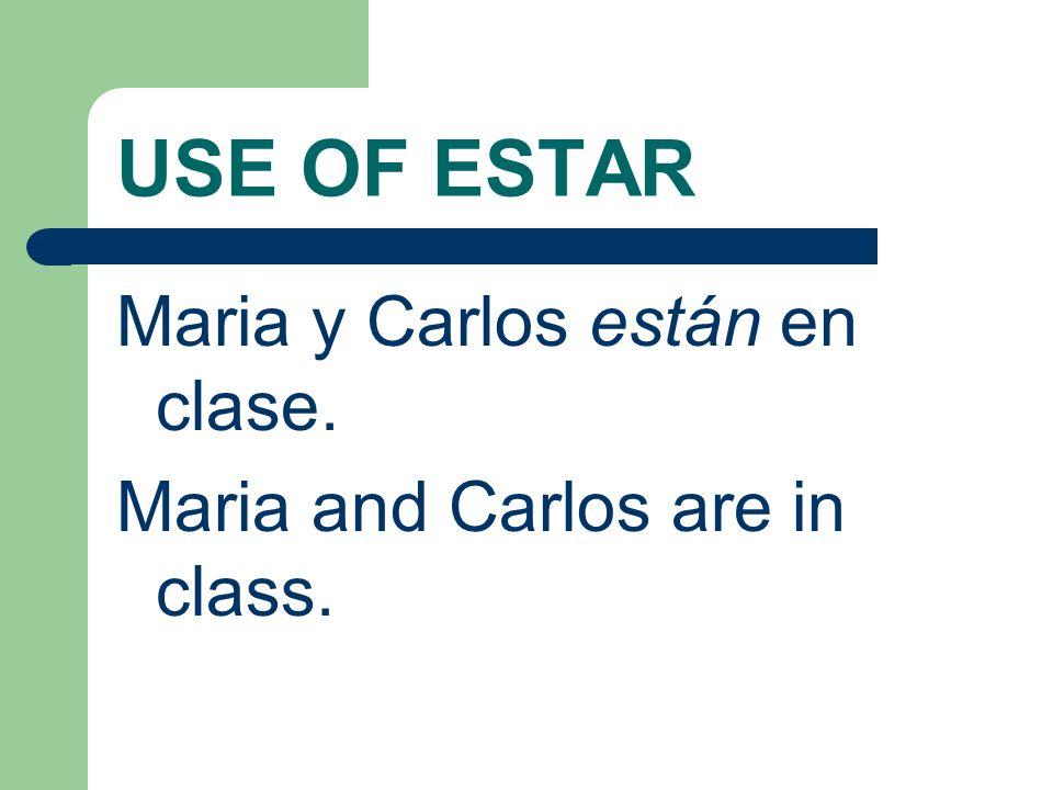 USE OF ESTAR Maria y Carlos están en clase. Maria and Carlos are in class.