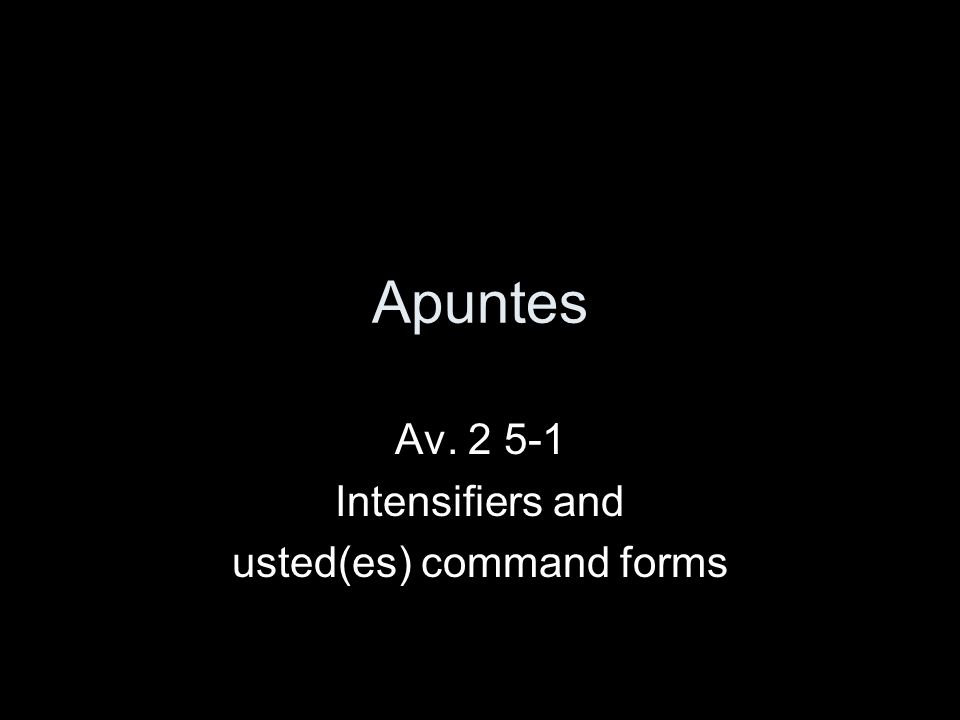 Apuntes Av. 2 5-1 Intensifiers and usted(es) command forms