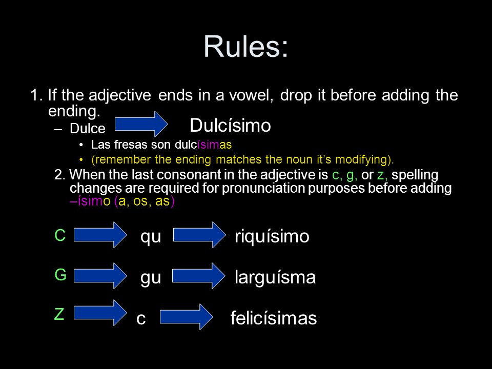 Rules: 1. If the adjective ends in a vowel, drop it before adding the ending. –D–Dulce Las fresas son dulcísimas (remember the ending matches the noun