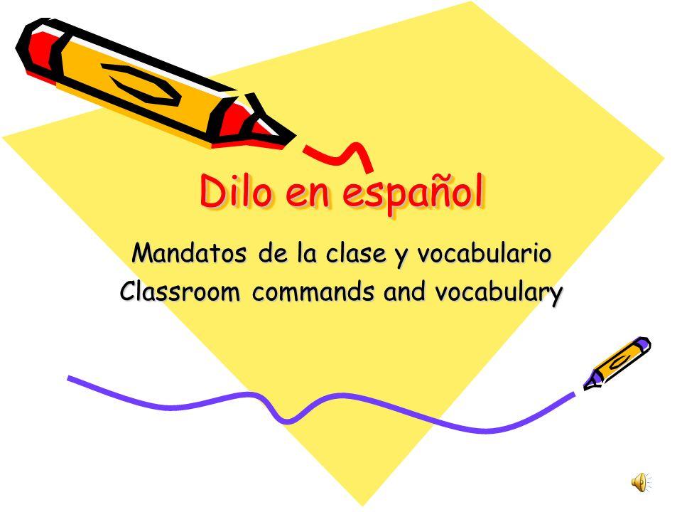 Dilo en español Mandatos de la clase y vocabulario Classroom commands and vocabulary