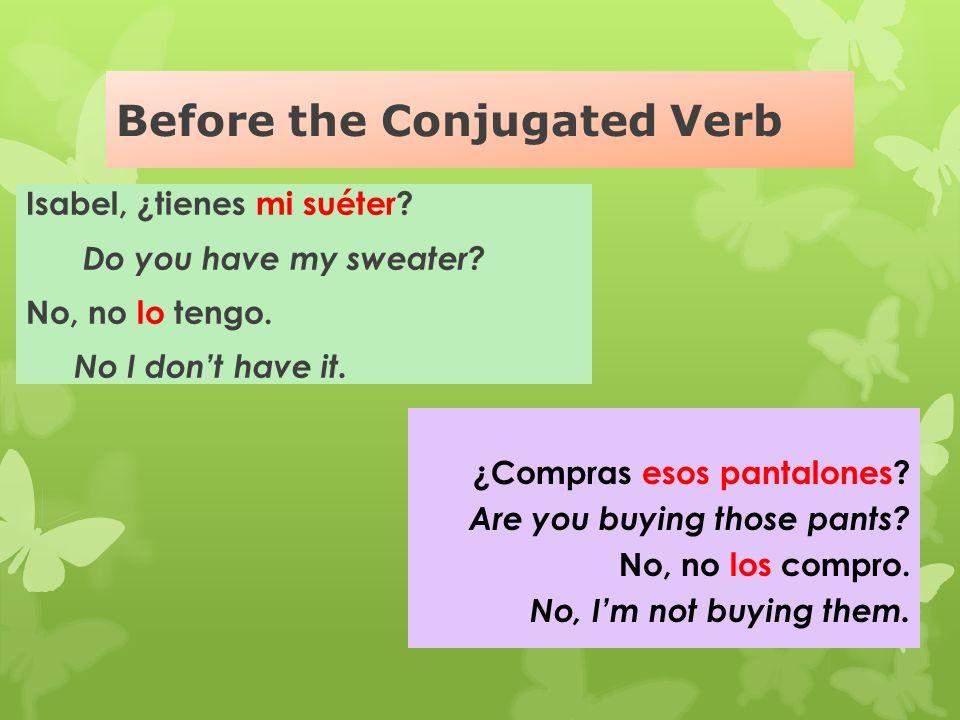 Before the Conjugated Verb: ¿Cuándo compras la camisa nueva? La compro cuando tengo dinero.