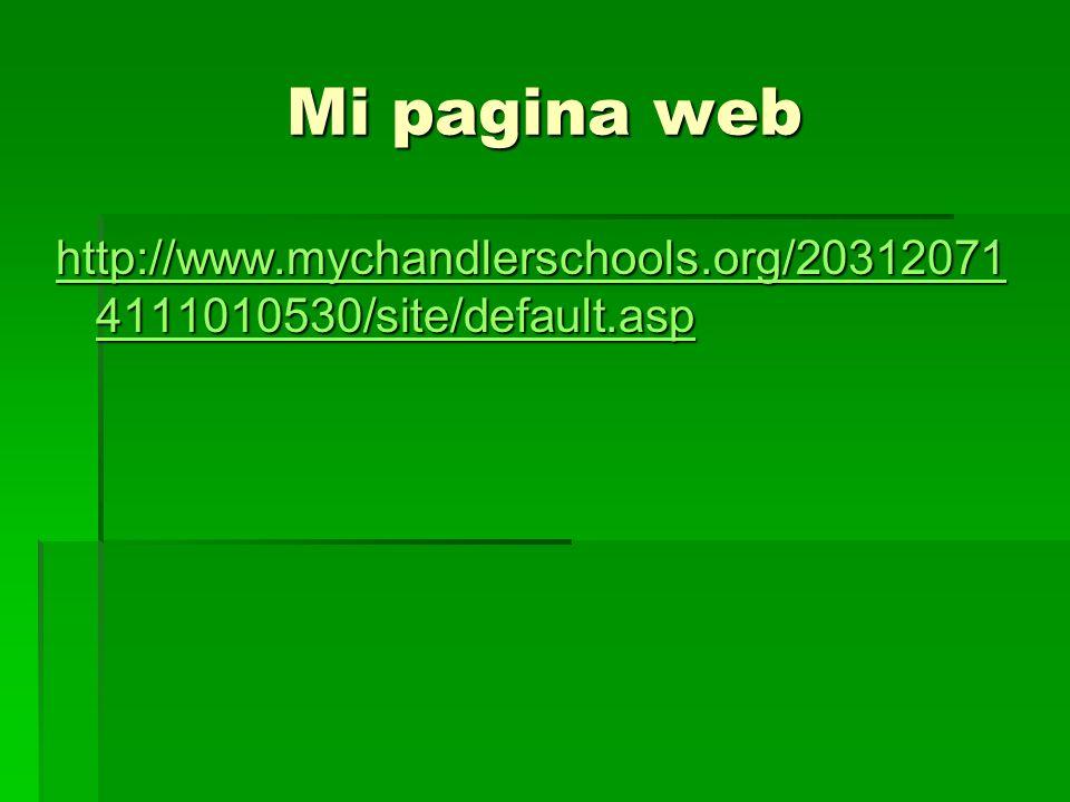 Mi pagina web http://www.mychandlerschools.org/20312071 4111010530/site/default.asp http://www.mychandlerschools.org/20312071 4111010530/site/default.asp