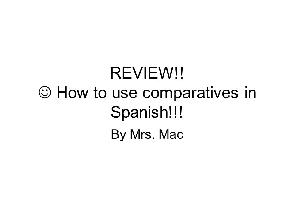REVIEW!! How to use comparatives in Spanish!!! By Mrs. Mac