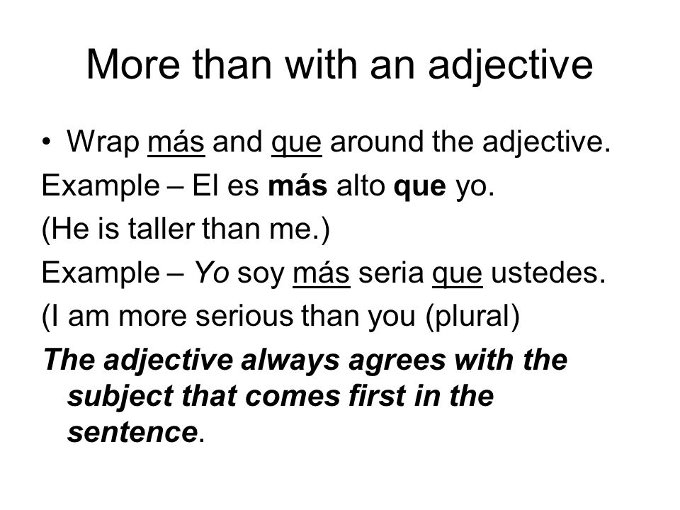 More than with an adjective Wrap más and que around the adjective.