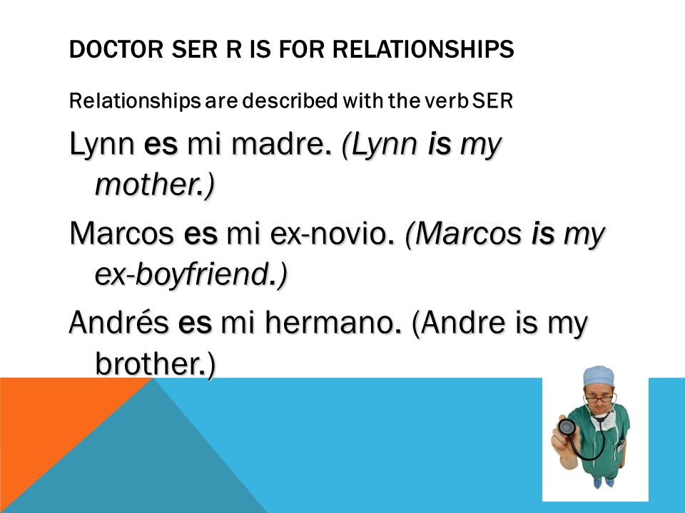 DOCTOR SER – O #2 IS FOR ORIGIN As the place a person is from or the material something is made from is not going to change we use ser for origin. Cel
