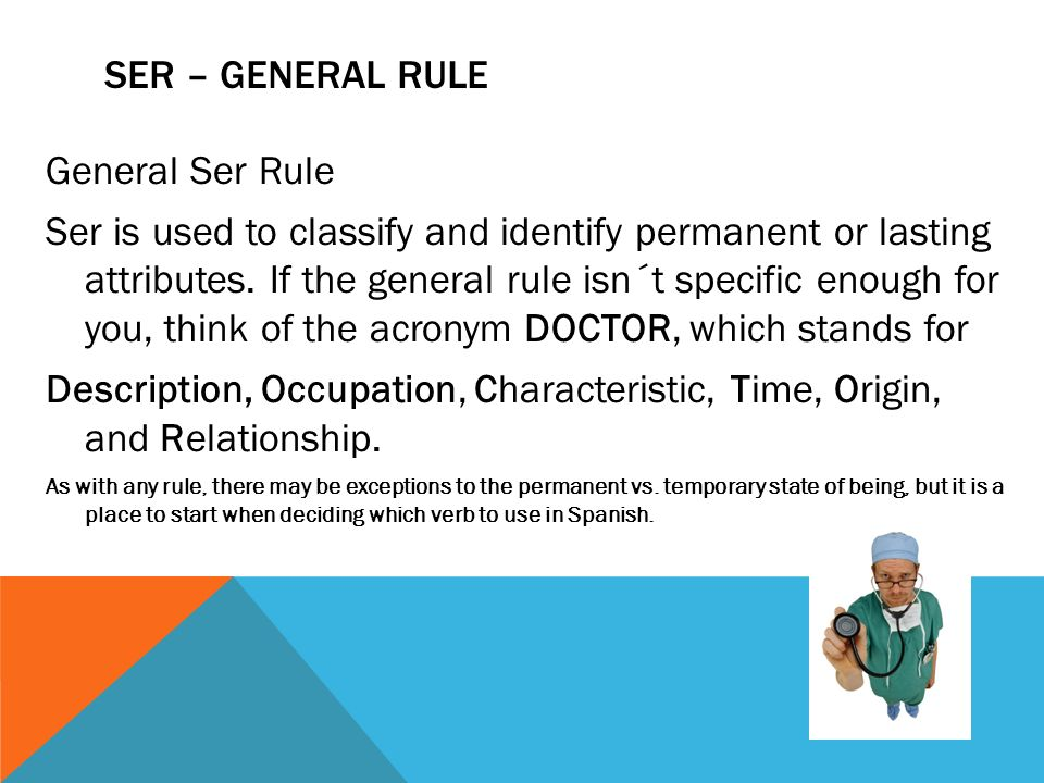 SER – GENERAL RULE General Ser Rule Ser is used to classify and identify permanent or lasting attributes.