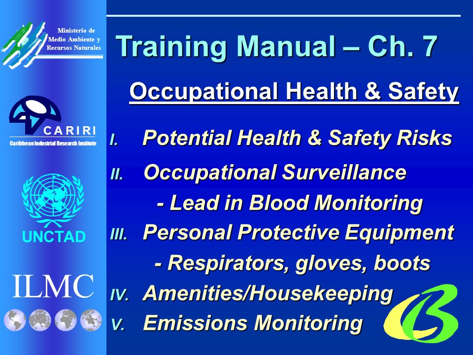 ILMC UNCTAD Ministerio de Medio Ambiente y Recursos Naturales Caribbean Industrial Research Institute CRRIIA Training Manual – Ch. 7 Occupational Heal