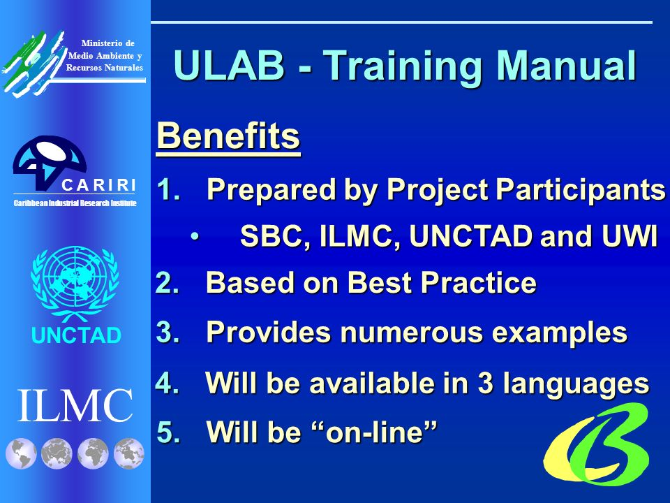 ILMC UNCTAD Ministerio de Medio Ambiente y Recursos Naturales Caribbean Industrial Research Institute CRRIIA ULAB - Training Manual Benefits 1.Prepare