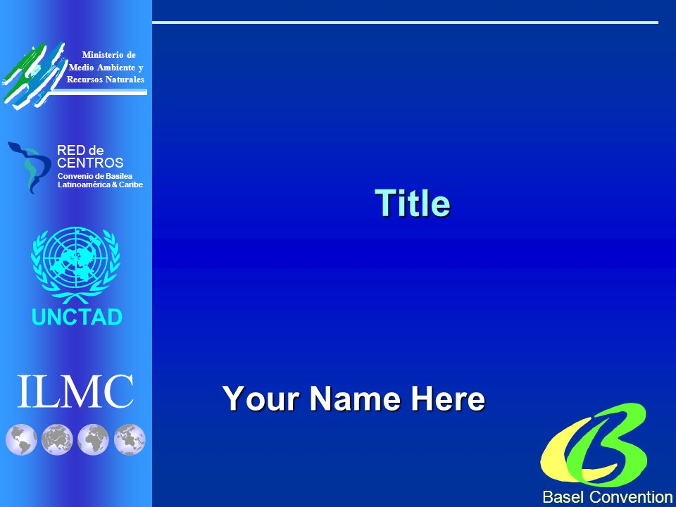 ILMC UNCTAD Ministerio de Medio Ambiente y Recursos Naturales Basel Convention RED de CENTROS Convenio de Basilea Latinoamérica & Caribe Title Your Na