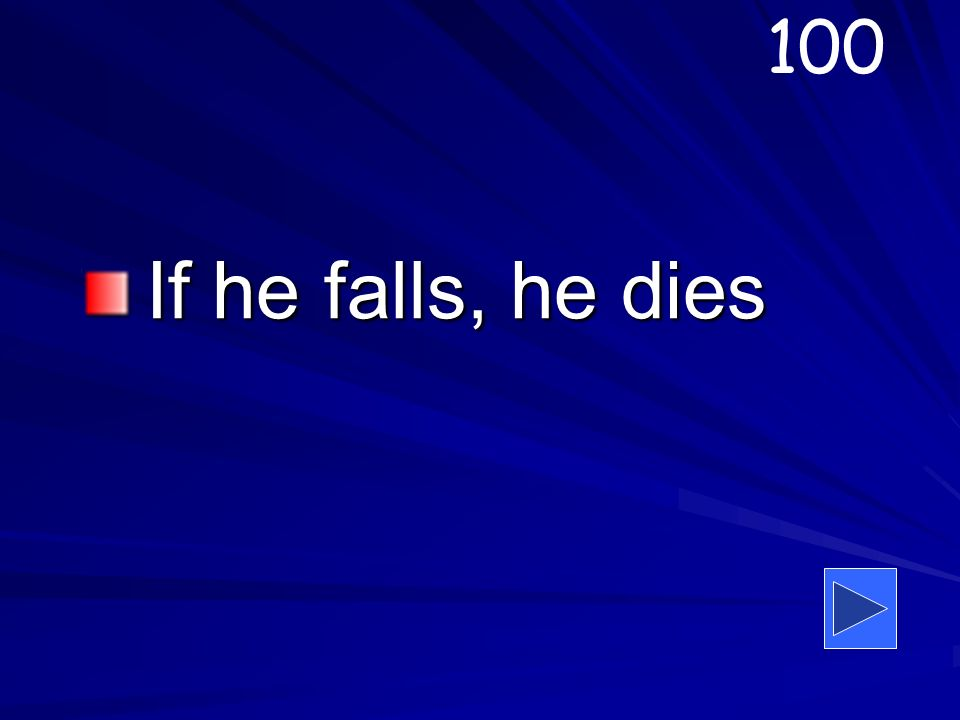 If he falls, he dies 100