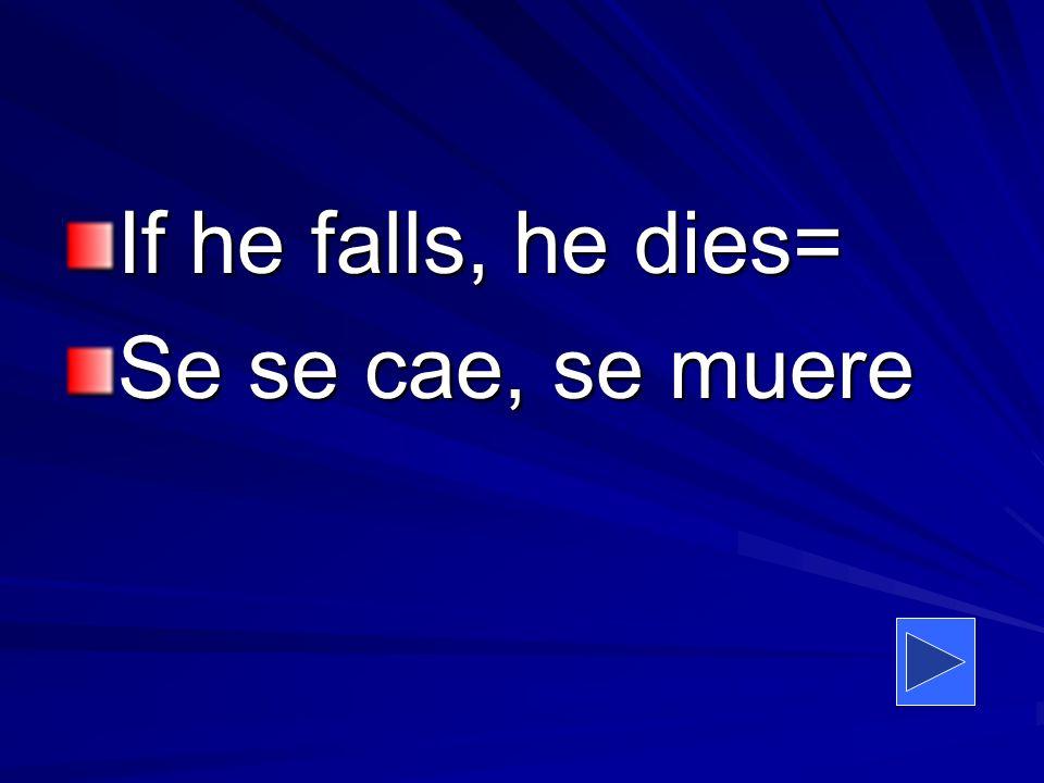 If he falls, he dies= Se se cae, se muere