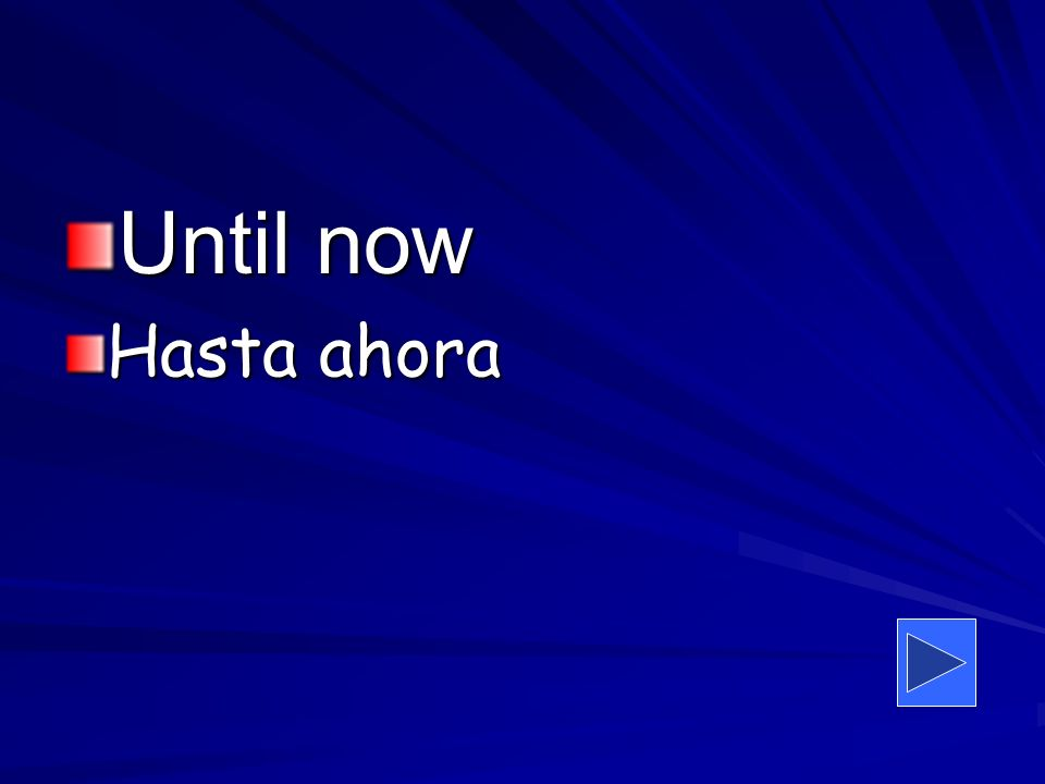 Until now Hasta ahora