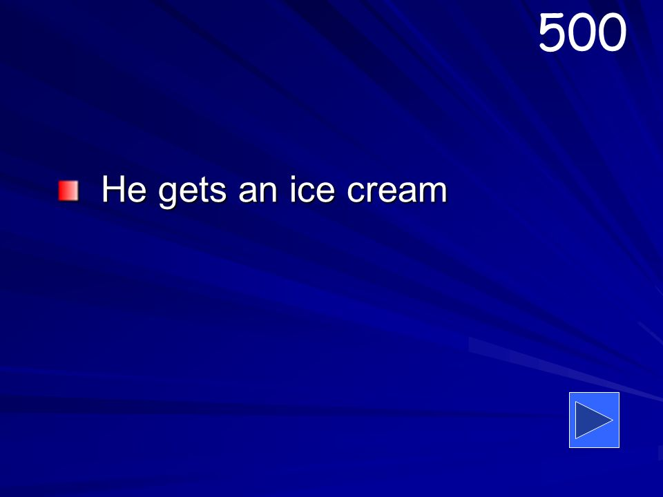 He gets an ice cream 500