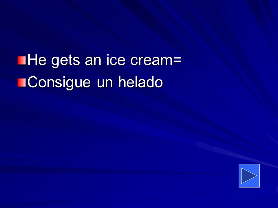 He gets an ice cream= Consigue un helado