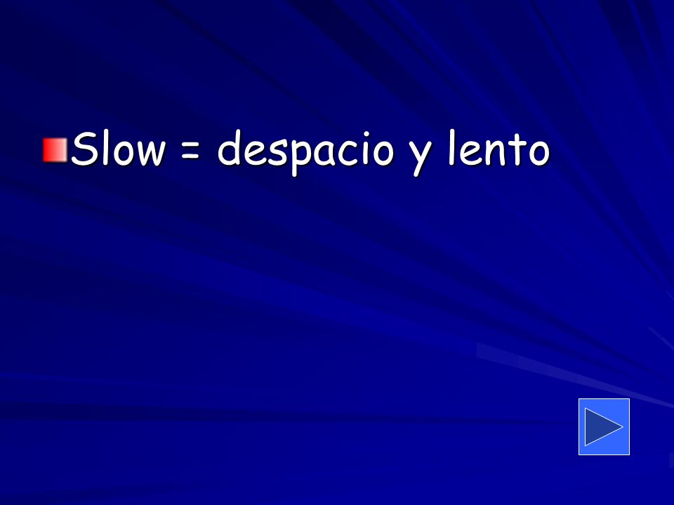 Slow = despacio y lento
