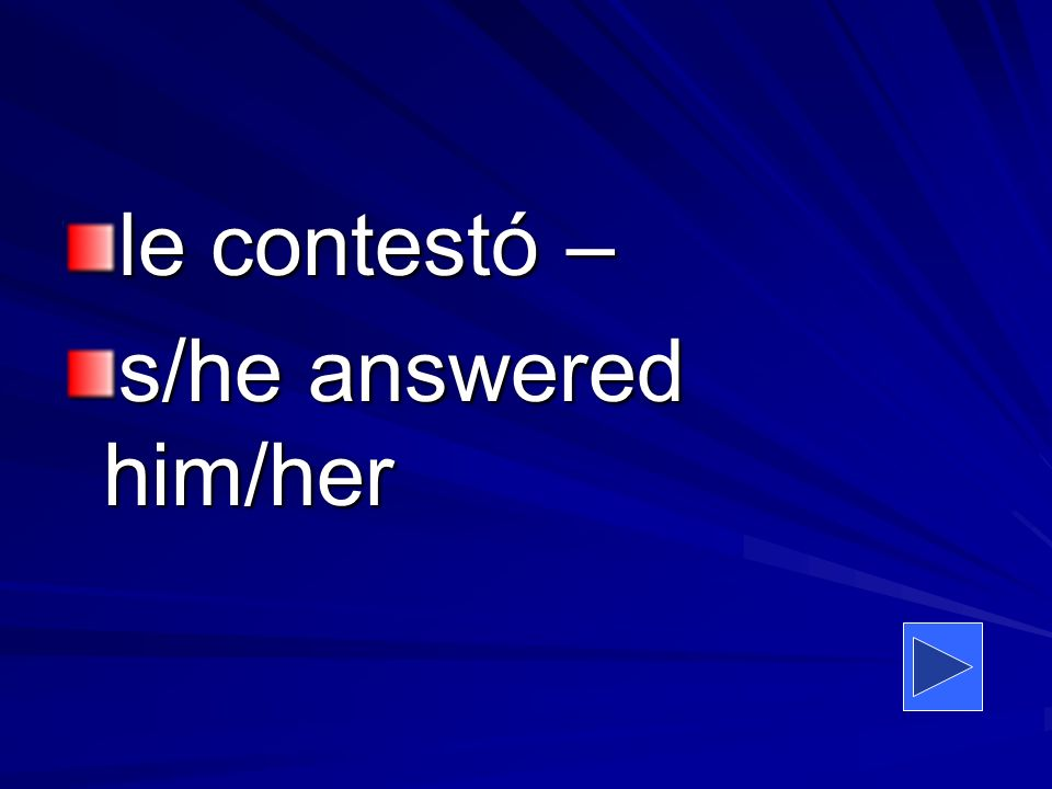 le contestó – s/he answered him/her