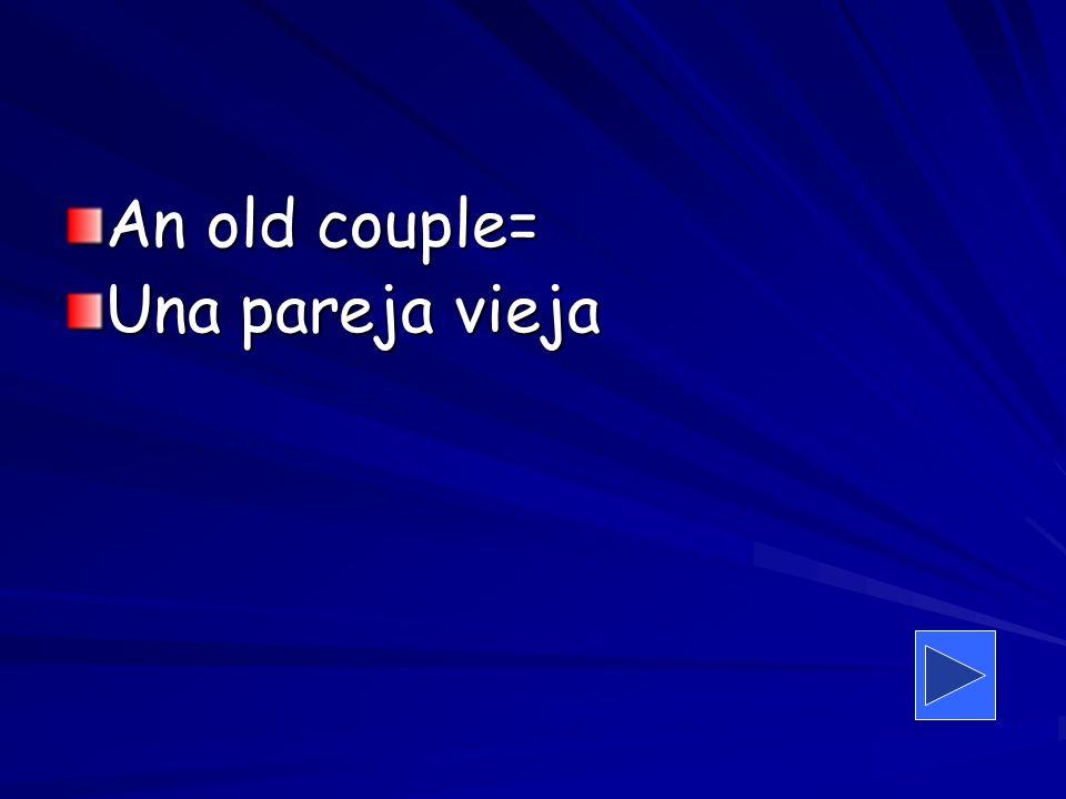 An old couple= Una pareja vieja