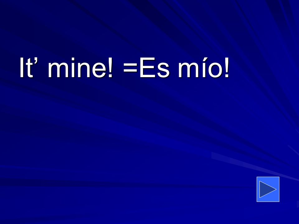 It mine! =Es mío!