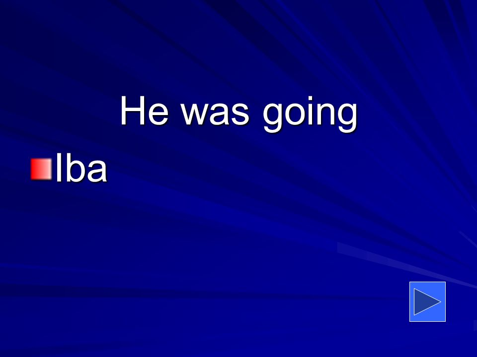 He was going Iba