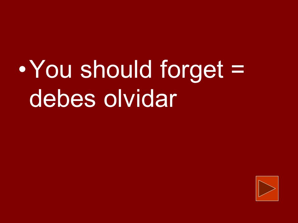 You should forget = debes olvidar