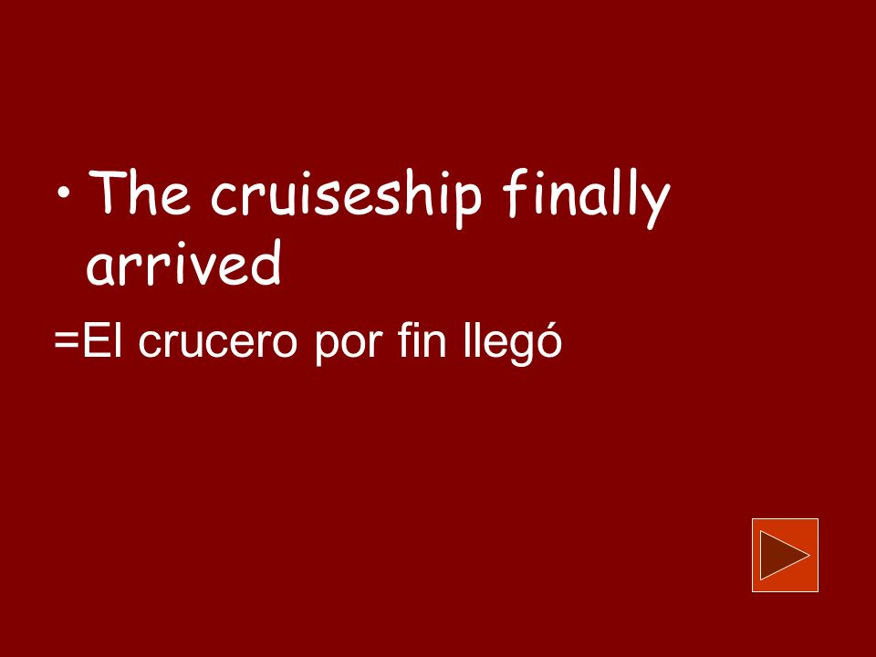 The cruiseship finally arrived =El crucero por fin llegó