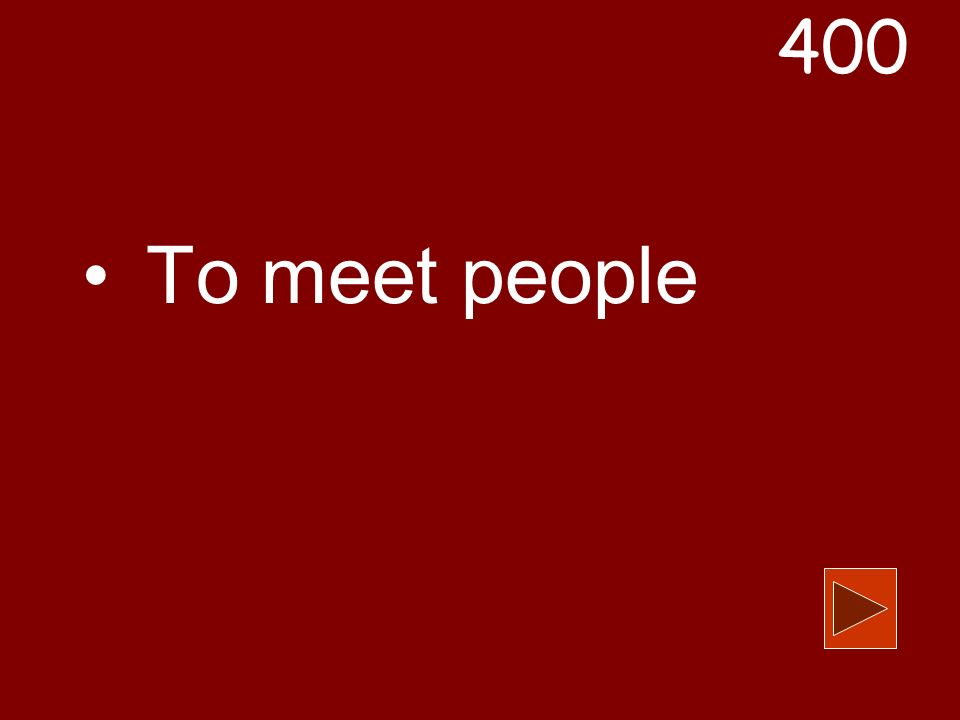 To meet people 400
