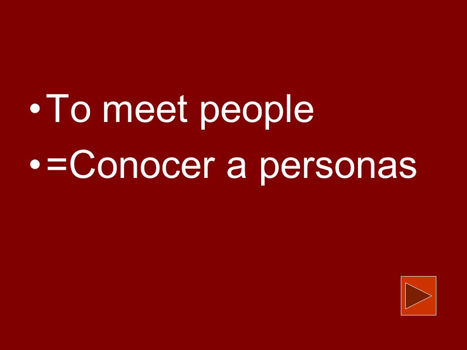 To meet people =Conocer a personas