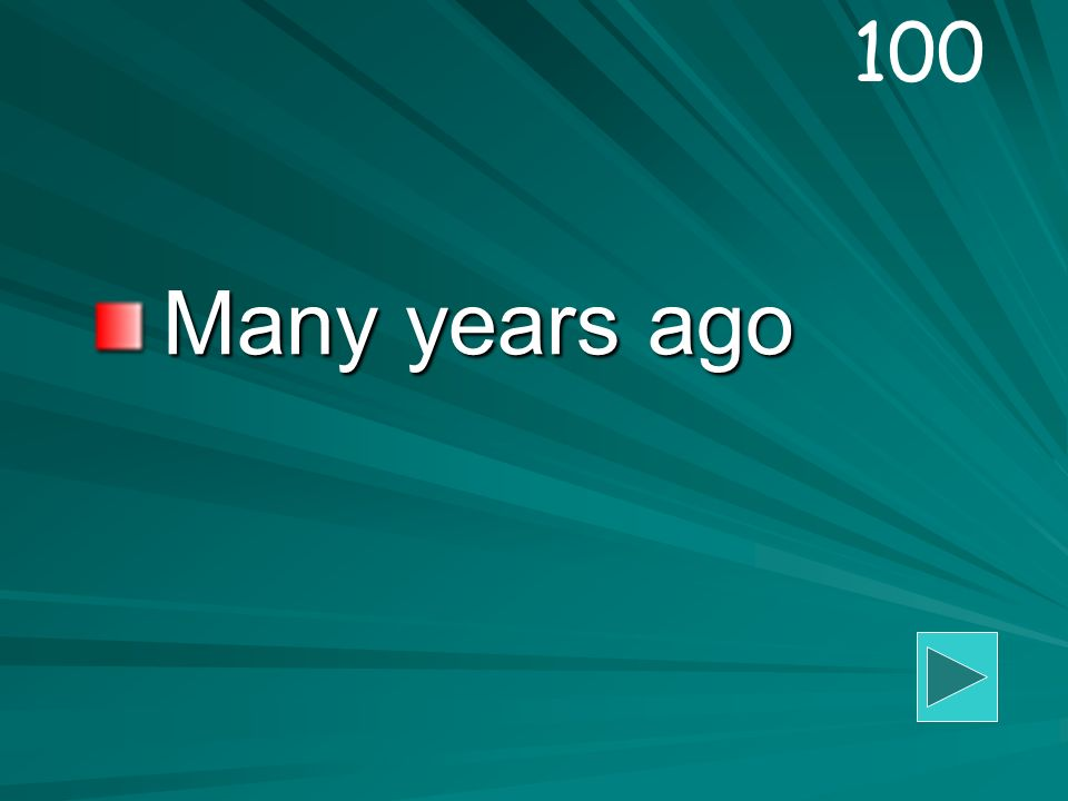 Many years ago 100