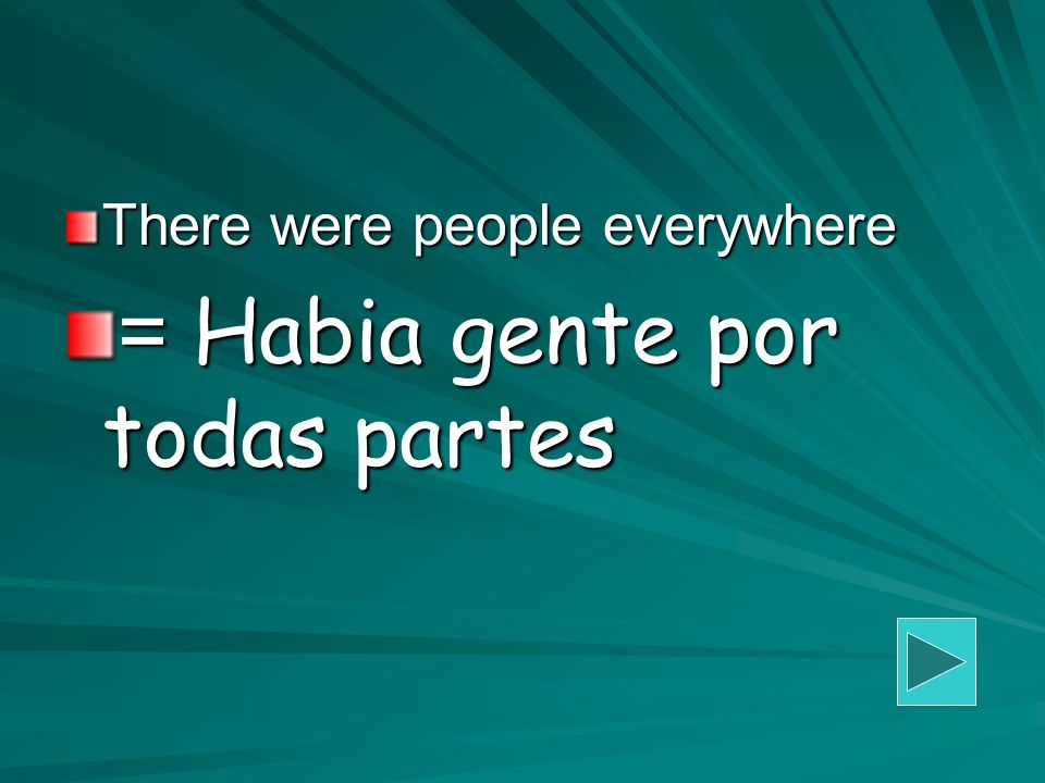 There were people everywhere = Habia gente por todas partes