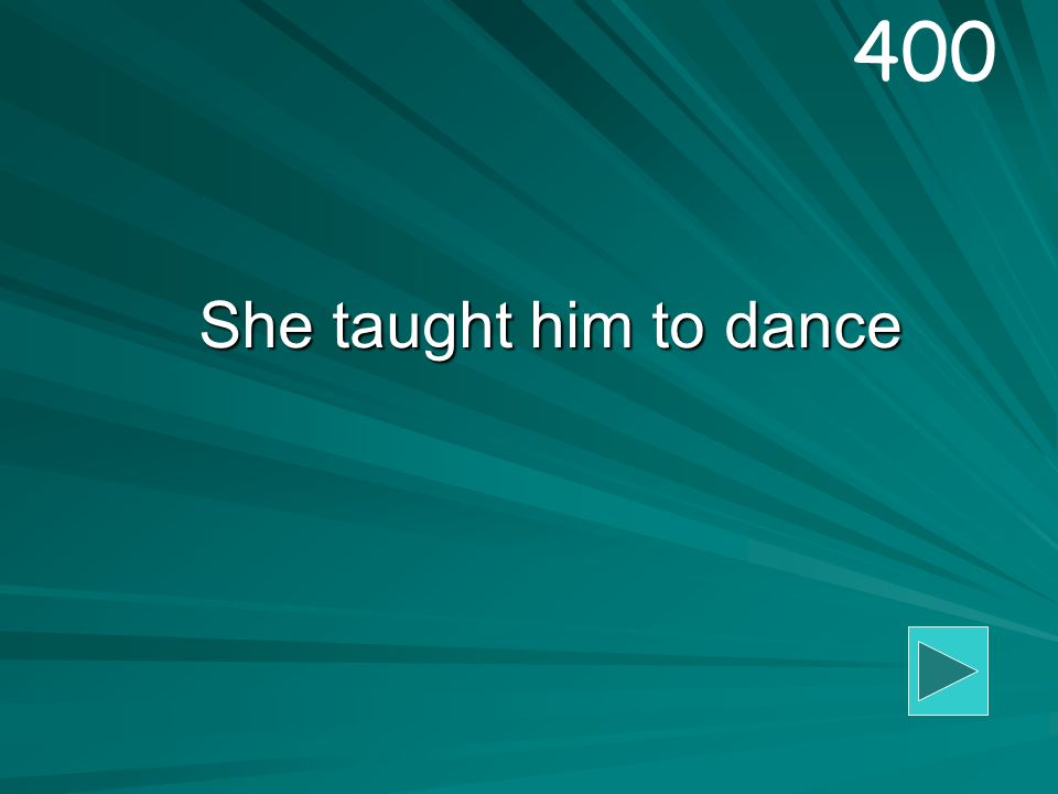She taught him to dance 400