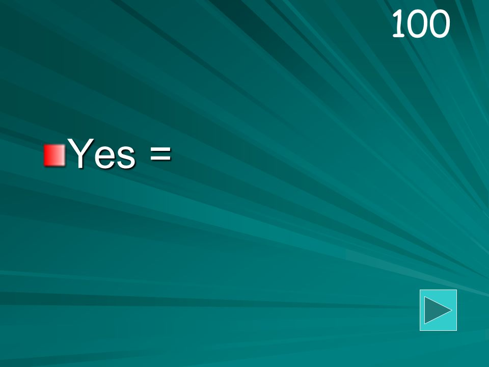 Yes = 100