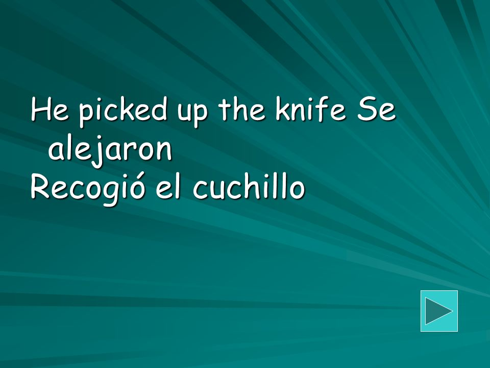 He picked up the knife Se alejaron Recogió el cuchillo