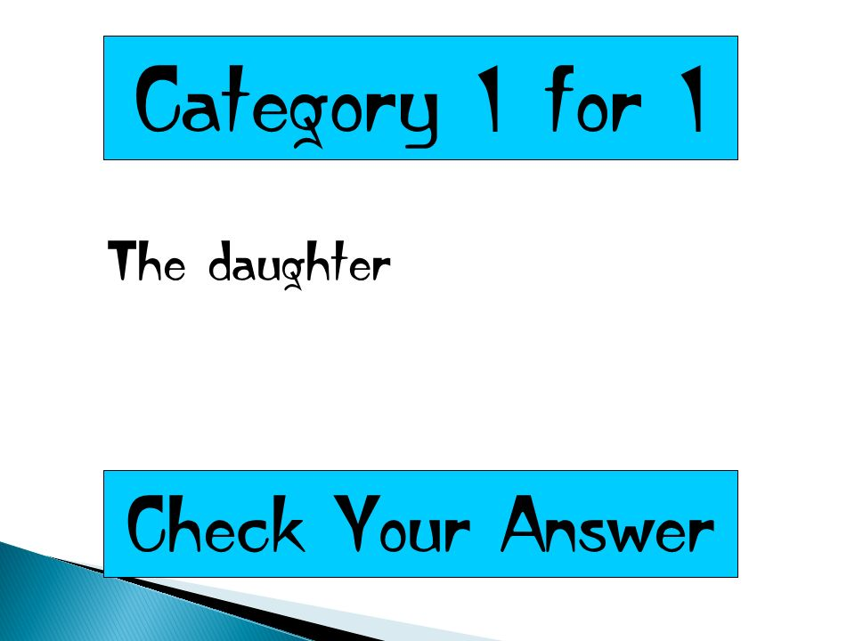 Category 1 for 1 The daughter Check Your Answer