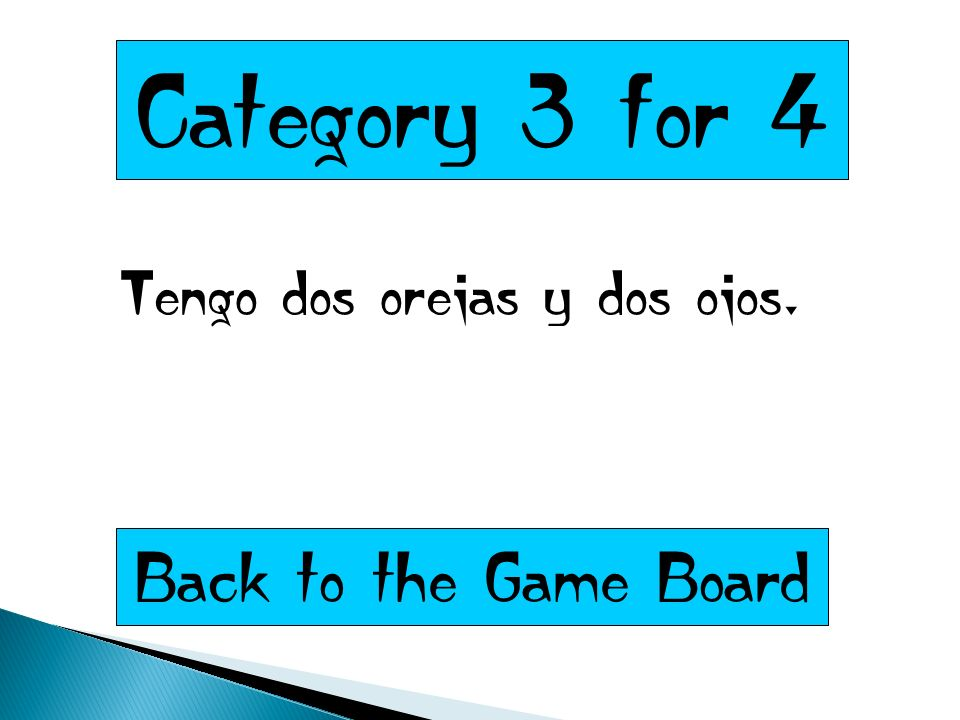 Category 3 for 4 Tengo dos orejas y dos ojos. Back to the Game Board