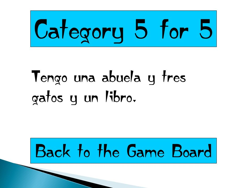 Category 5 for 5 Tengo una abuela y tres gatos y un libro. Back to the Game Board