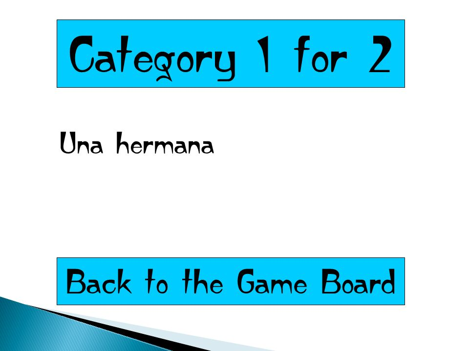 Category 1 for 2 Una hermana Back to the Game Board
