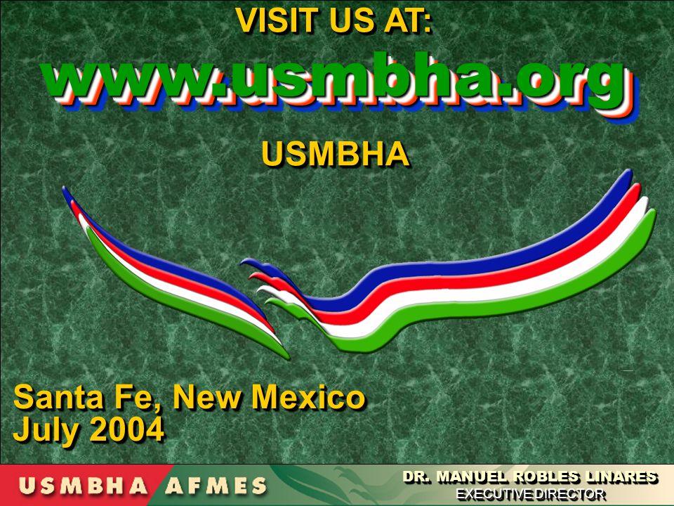 VISIT US AT: USMBHA USMBHA www.usmbha.orgwww.usmbha.orgwww.usmbha.orgwww.usmbha.org DR. MANUEL ROBLES LINARES EXECUTIVE DIRECTOR Santa Fe, New Mexico