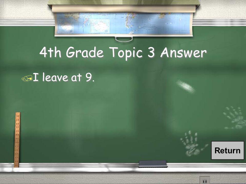 4th Grade Topic 3 Question / Translate / Yo salgo a las nueve. / Translate / Yo salgo a las nueve.