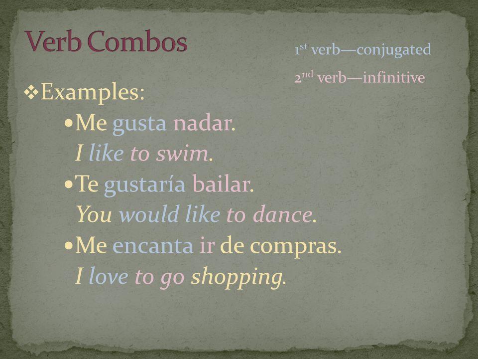 Examples: Me gusta nadar. I like to swim. Te gustaría bailar.