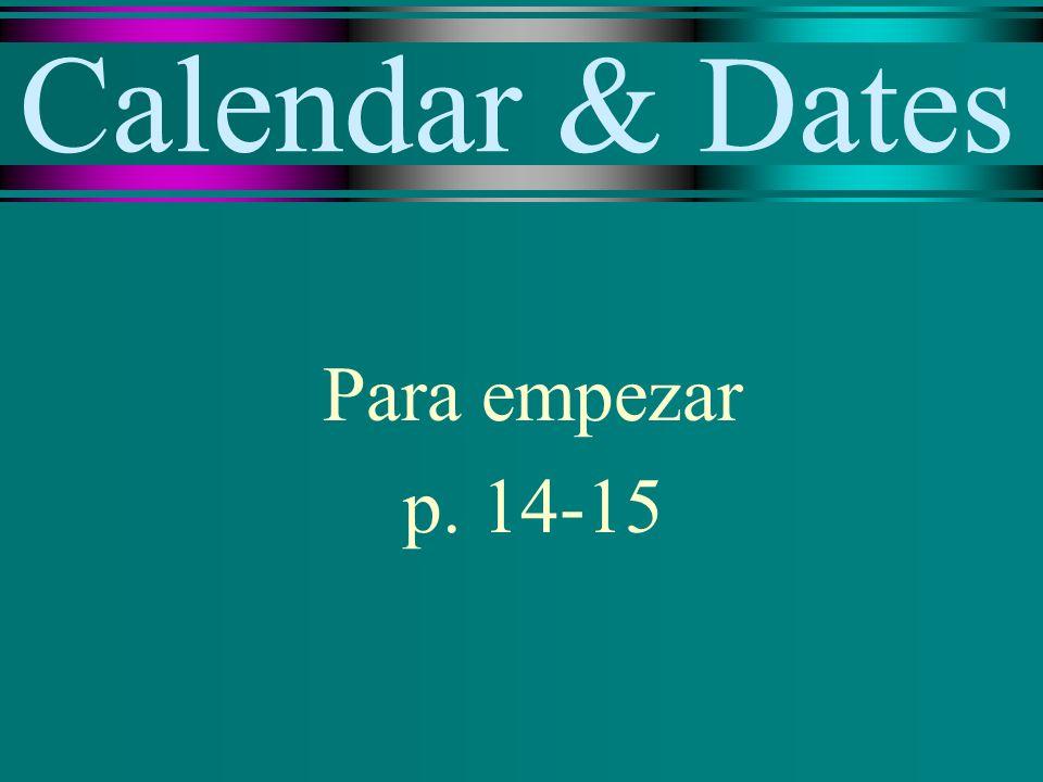 Calendar & Dates Para empezar p. 14-15
