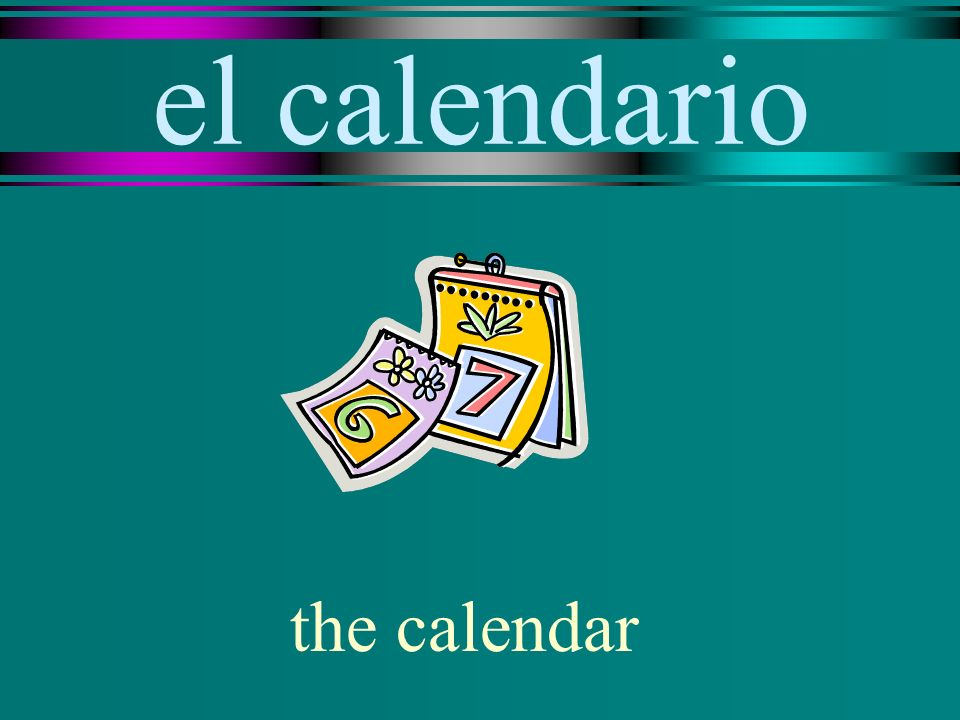 el calendario the calendar