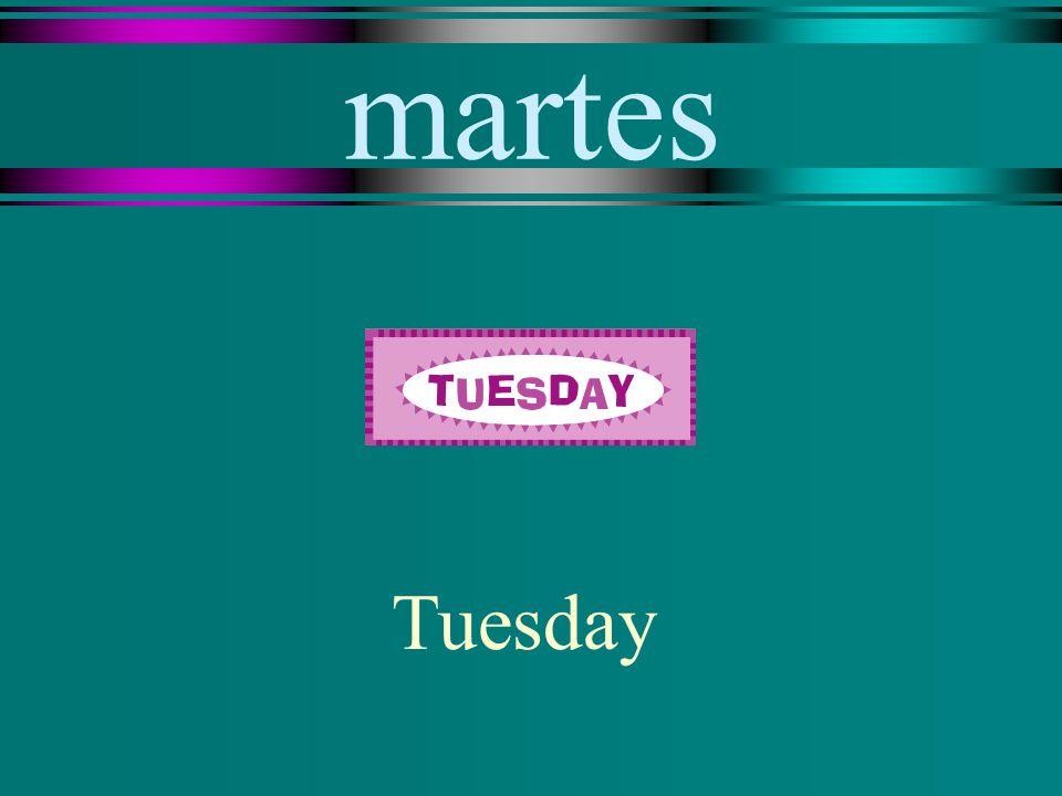martes Tuesday
