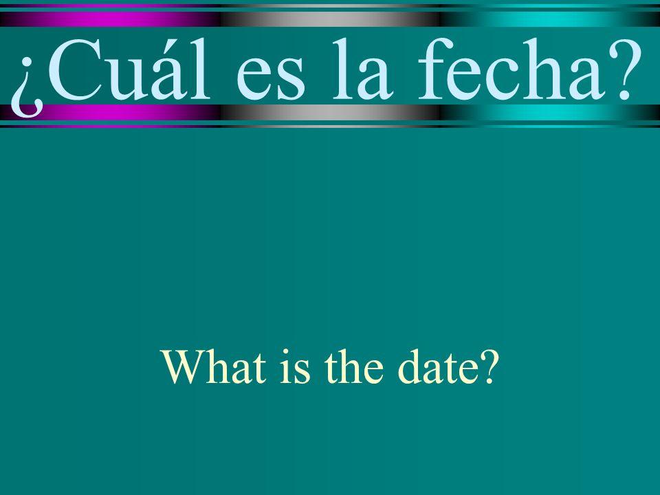 ¿Cuál es la fecha? What is the date?