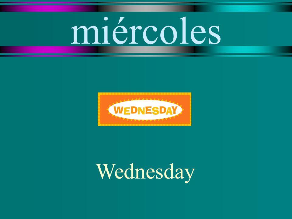 miércoles Wednesday