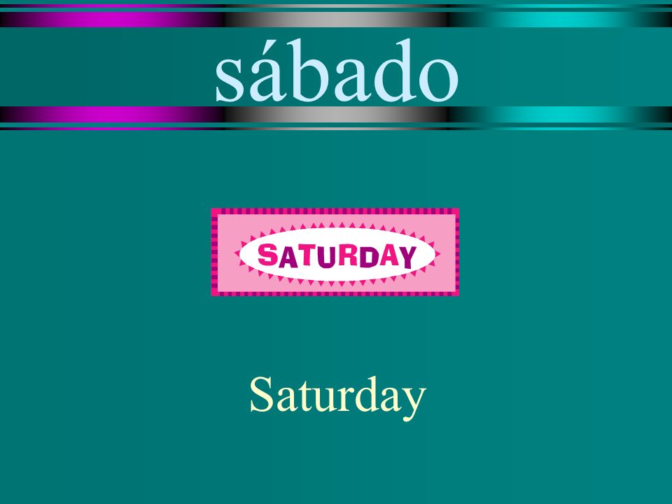 sábado Saturday
