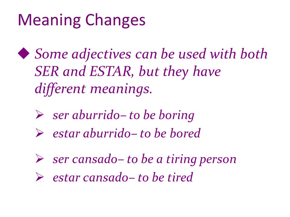 Some adjectives can be used with both SER and ESTAR, but they have different meanings.