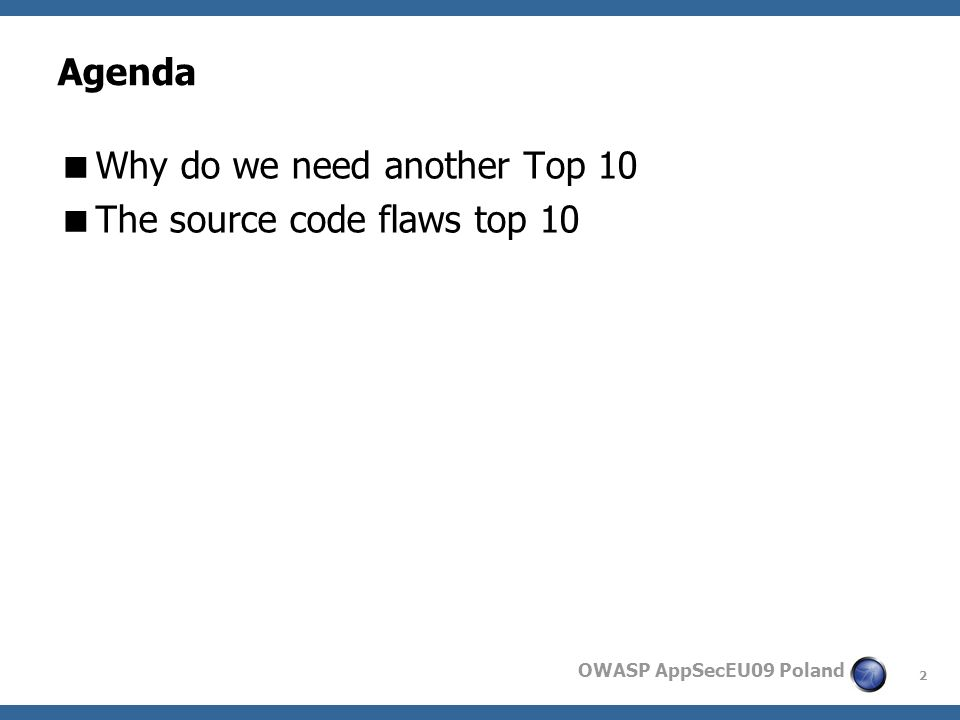 2 OWASP AppSecEU09 Poland Agenda Why do we need another Top 10 The source code flaws top 10